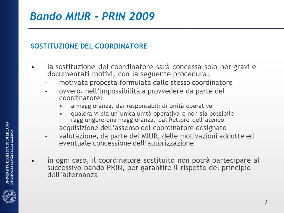 Bando MIUR - PRIN 2009 SOSTITUZIONE DEL COORDINATORE la sostituzione del coordinatore sarà concessa solo per gravi e documentati motivi, con la seguen