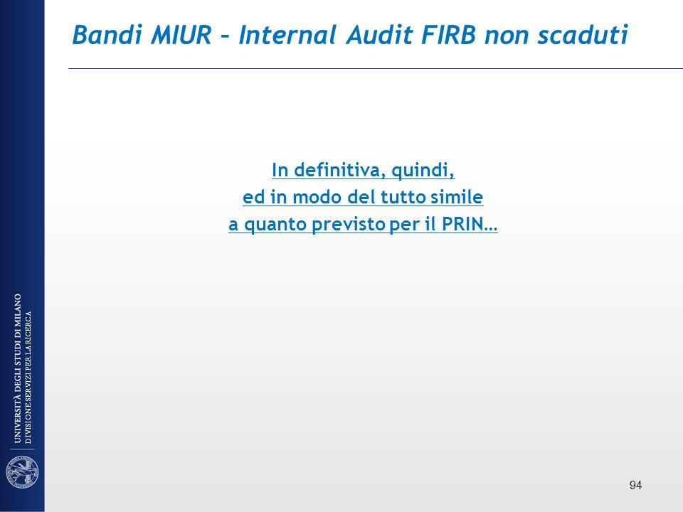 Bandi MIUR – Internal Audit FIRB non scaduti In definitiva, quindi, ed in modo del tutto simile a quanto previsto per il PRIN… 94 DIVISIONE SERVIZI PE