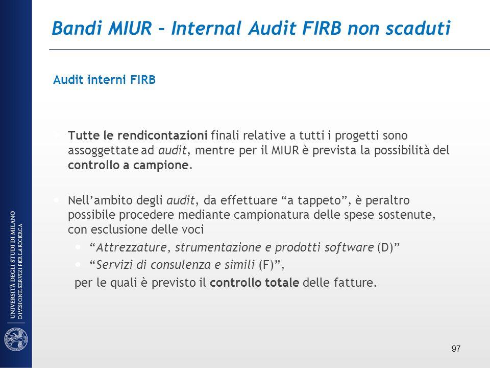 Bandi MIUR – Internal Audit FIRB non scaduti Audit interni FIRB Tutte le rendicontazioni finali relative a tutti i progetti sono assoggettate ad audit
