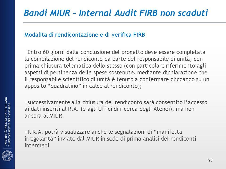 Bandi MIUR – Internal Audit FIRB non scaduti Modalità di rendicontazione e di verifica FIRB Entro 60 giorni dalla conclusione del progetto deve essere
