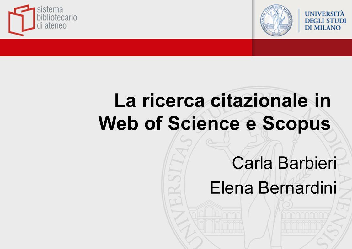 La ricerca citazionale in Web of Science e Scopus Carla Barbieri Elena Bernardini