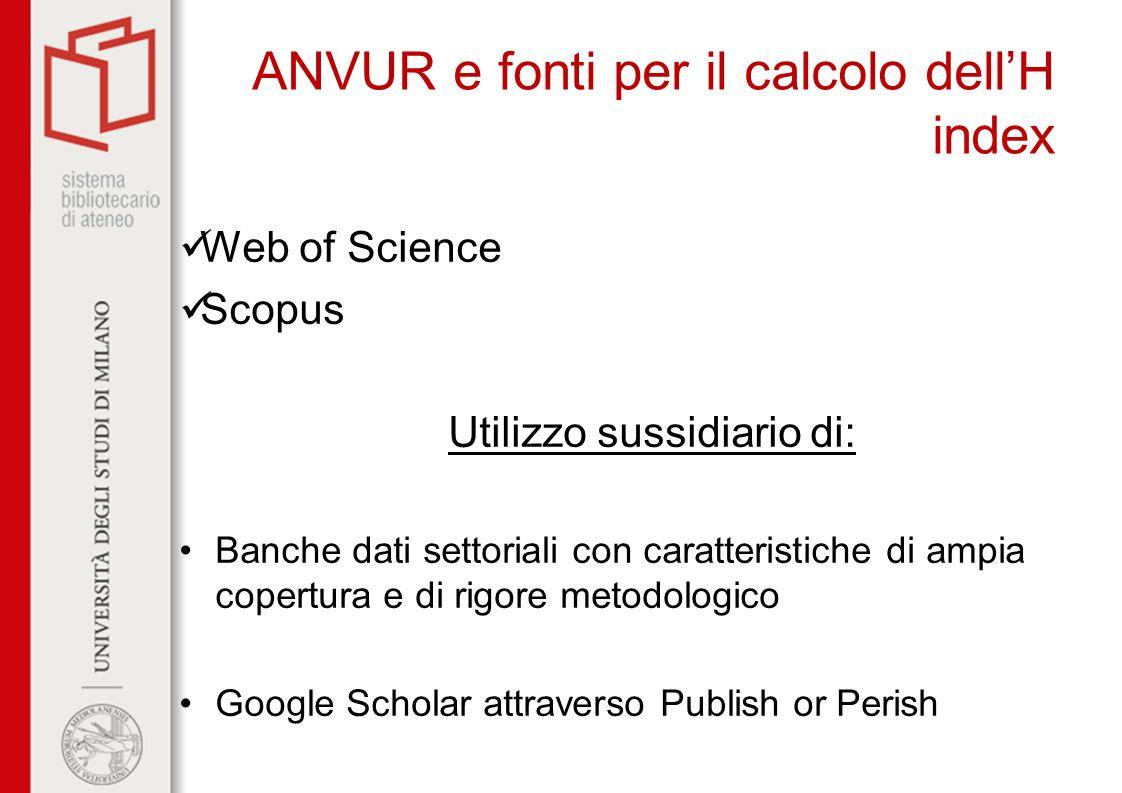 ANVUR e fonti per il calcolo dellH index Web of Science Scopus Utilizzo sussidiario di: Banche dati settoriali con caratteristiche di ampia copertura