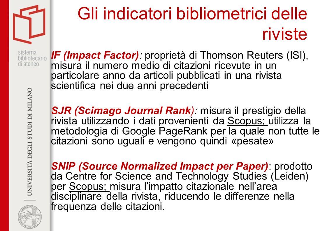 Gli indicatori bibliometrici delle riviste IF (Impact Factor): proprietà di Thomson Reuters (ISI), misura il numero medio di citazioni ricevute in un