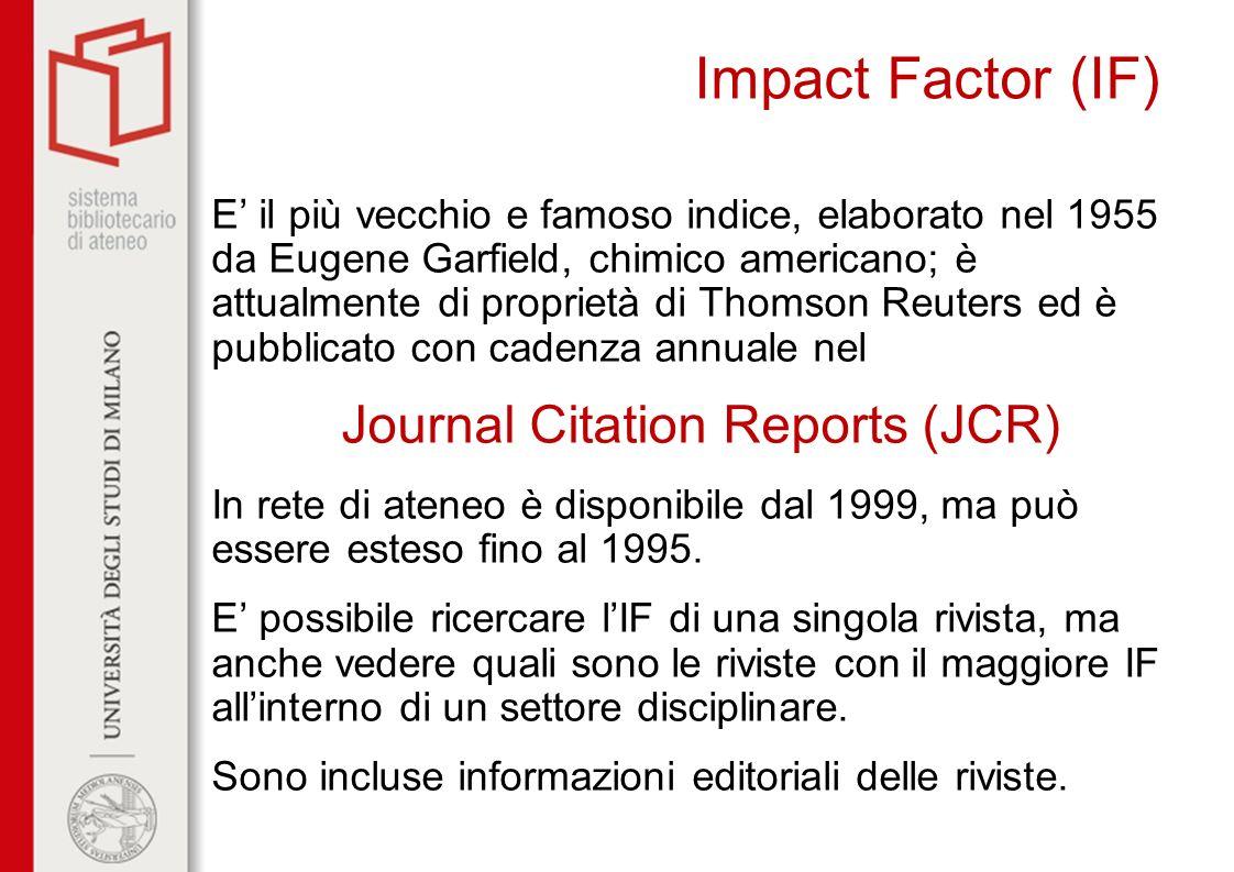 Impact Factor (IF) E il più vecchio e famoso indice, elaborato nel 1955 da Eugene Garfield, chimico americano; è attualmente di proprietà di Thomson R