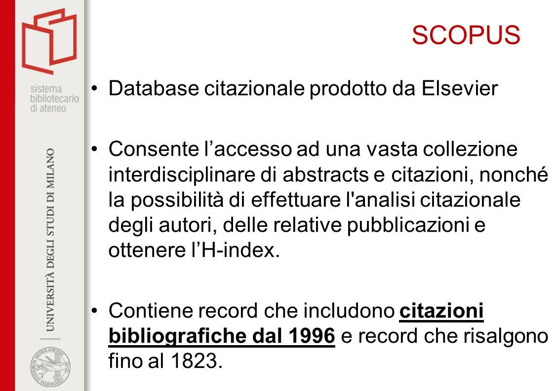 SCOPUS Database citazionale prodotto da Elsevier Consente laccesso ad una vasta collezione interdisciplinare di abstracts e citazioni, nonché la possi