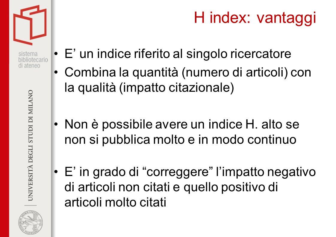 H index: vantaggi E un indice riferito al singolo ricercatore Combina la quantità (numero di articoli) con la qualità (impatto citazionale) Non è poss
