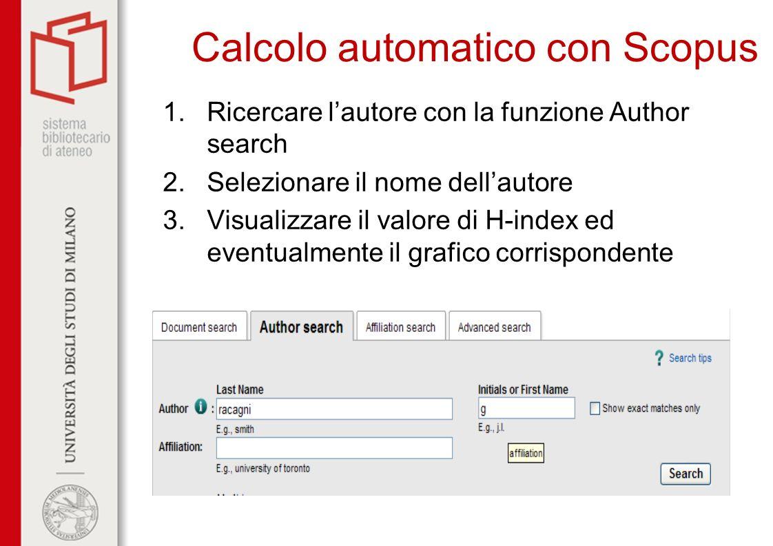 Calcolo automatico con Scopus 1.Ricercare lautore con la funzione Author search 2.Selezionare il nome dellautore 3.Visualizzare il valore di H-index e