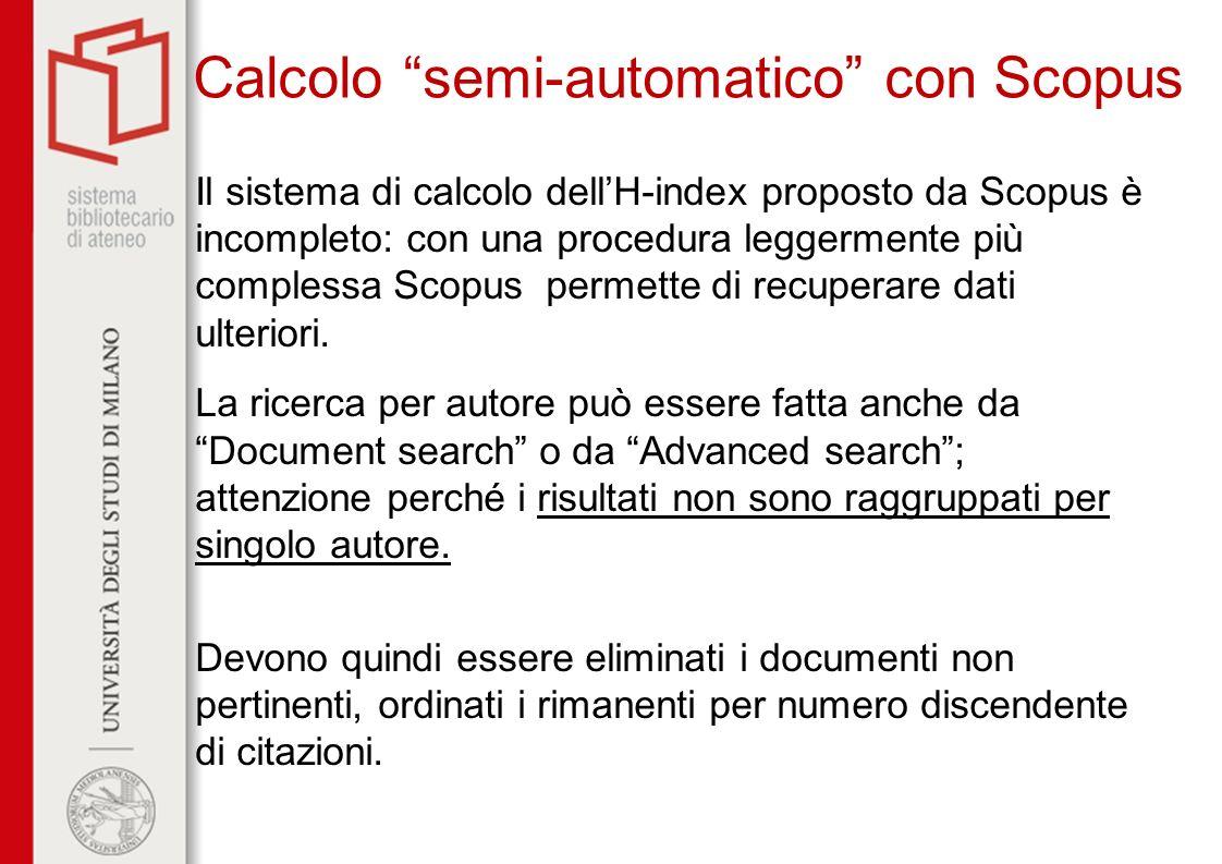 Calcolo semi-automatico con Scopus Il sistema di calcolo dellH-index proposto da Scopus è incompleto: con una procedura leggermente più complessa Scop