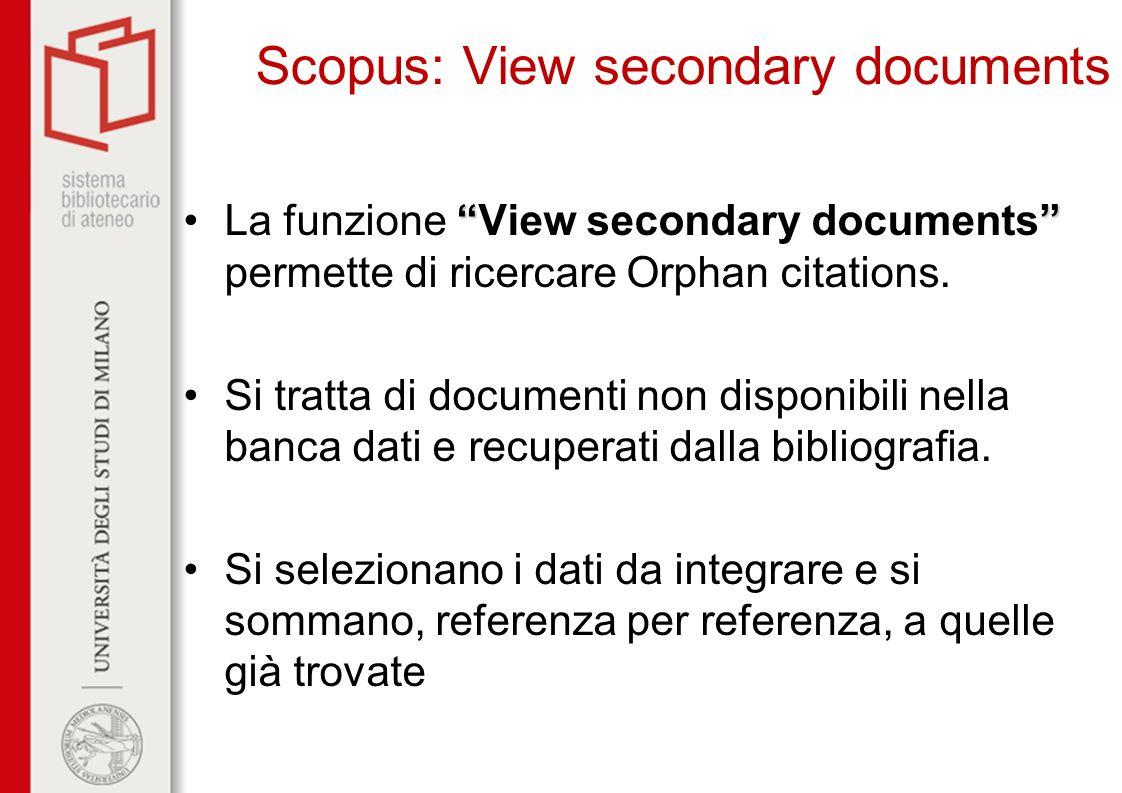 Scopus: View secondary documents La funzione View secondary documents permette di ricercare Orphan citations. Si tratta di documenti non disponibili n