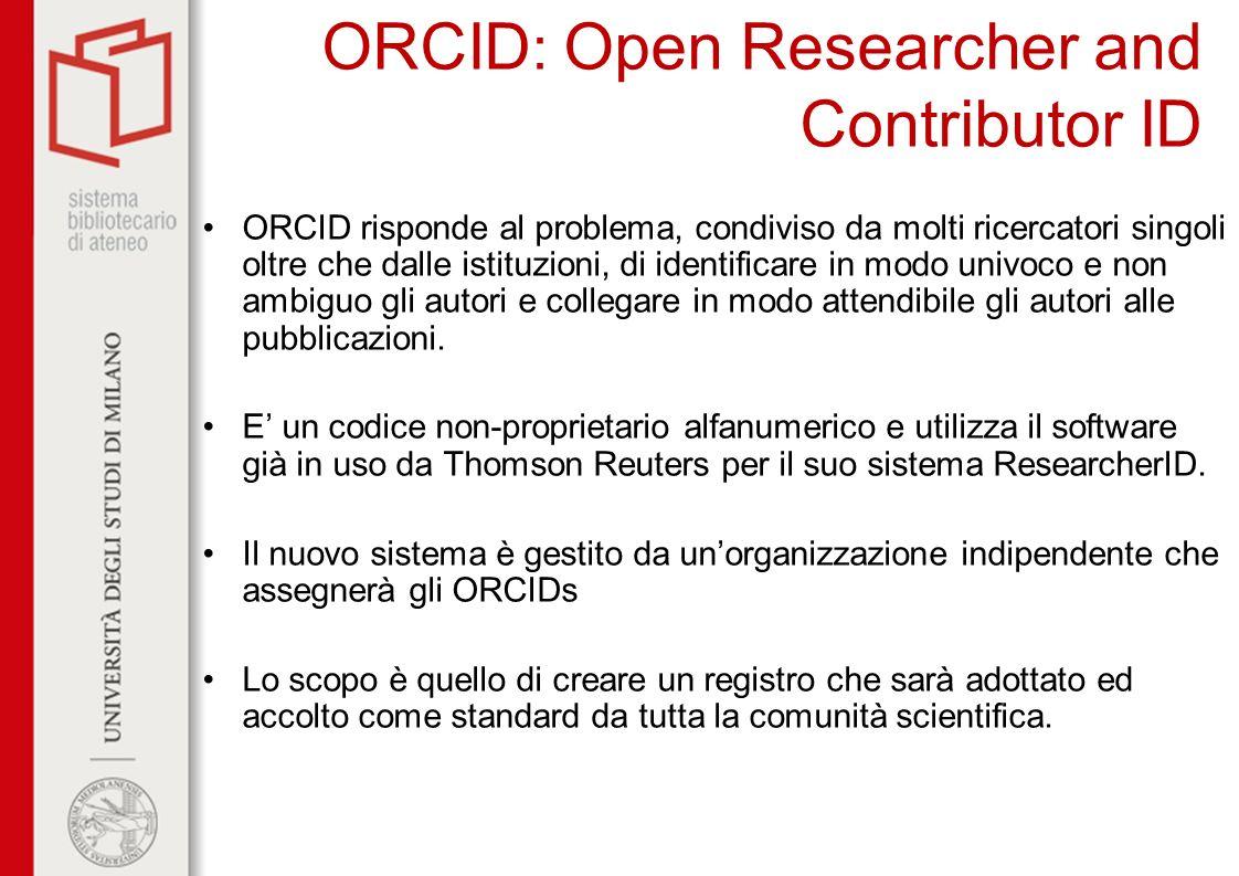 ORCID : Open Researcher and Contributor ID ORCID risponde al problema, condiviso da molti ricercatori singoli oltre che dalle istituzioni, di identifi