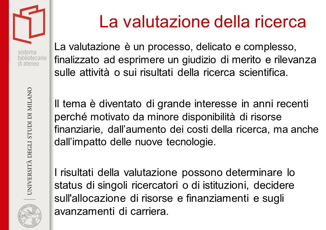 La valutazione della ricerca La valutazione è un processo, delicato e complesso, finalizzato ad esprimere un giudizio di merito e rilevanza sulle atti