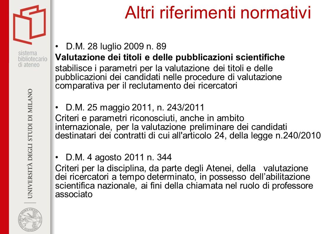 Altri riferimenti normativi D.M. 28 luglio 2009 n. 89 Valutazione dei titoli e delle pubblicazioni scientifiche stabilisce i parametri per la valutazi