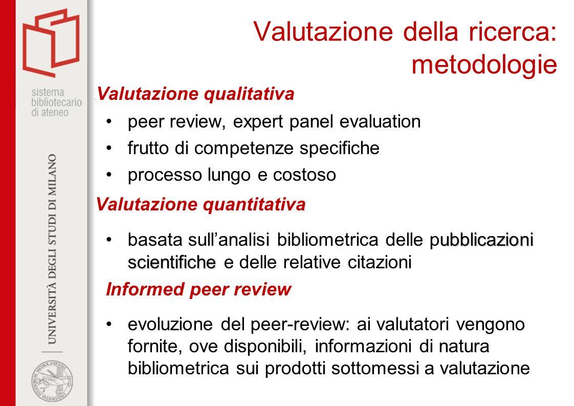 Valutazione della ricerca: metodologie Valutazione qualitativa peer review, expert panel evaluation frutto di competenze specifiche processo lungo e c