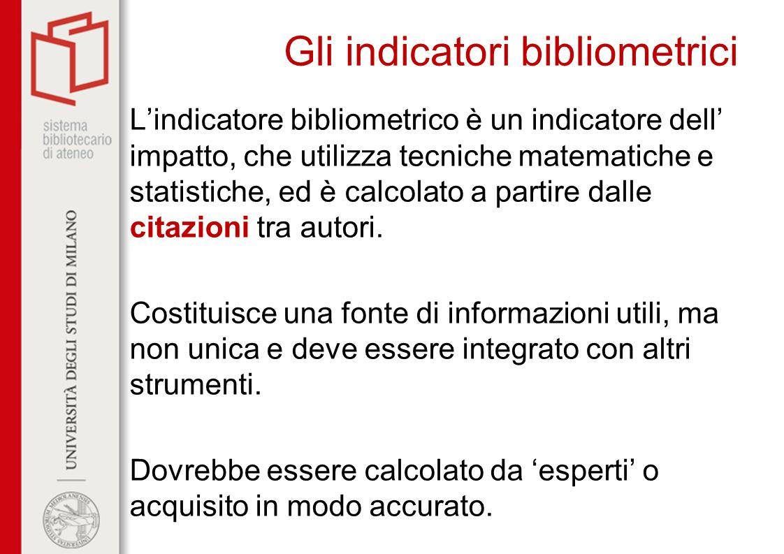 Gli indicatori bibliometrici Lindicatore bibliometrico è un indicatore dell impatto, che utilizza tecniche matematiche e statistiche, ed è calcolato a