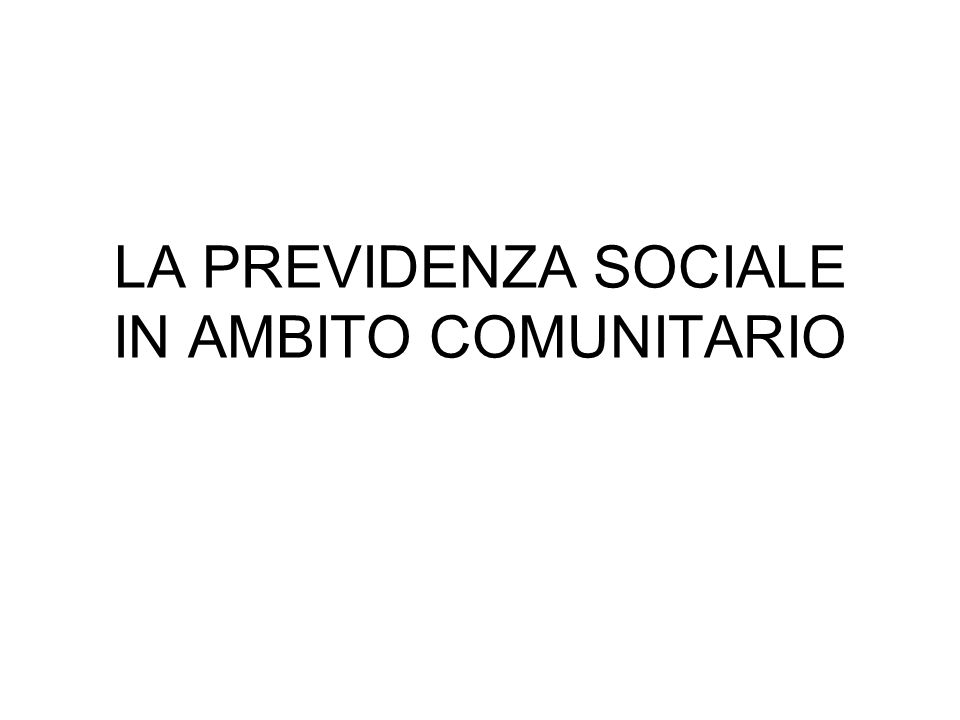 LA PREVIDENZA SOCIALE IN AMBITO COMUNITARIO