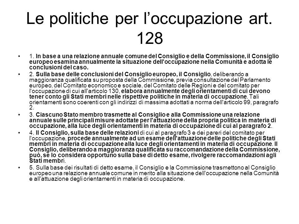 Le politiche per loccupazione art. 128 1. In base a una relazione annuale comune del Consiglio e della Commissione, il Consiglio europeo esamina annua