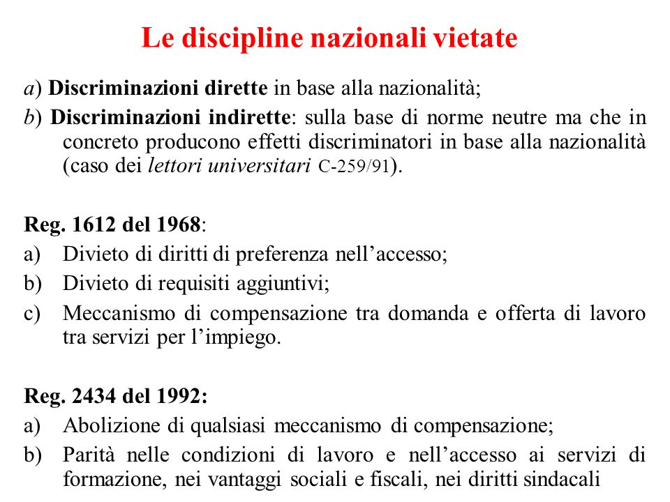 Le discipline nazionali vietate a) Discriminazioni dirette in base alla nazionalità; b) Discriminazioni indirette: sulla base di norme neutre ma che i