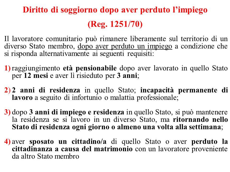 Diritto di soggiorno dopo aver perduto limpiego (Reg. 1251/70) Il lavoratore comunitario può rimanere liberamente sul territorio di un diverso Stato m