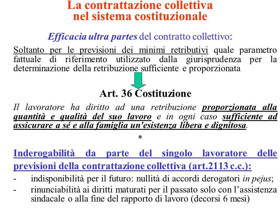 La contrattazione collettiva nel sistema costituzionale Efficacia ultra partes del contratto collettivo : Soltanto per le previsioni dei minimi retrib