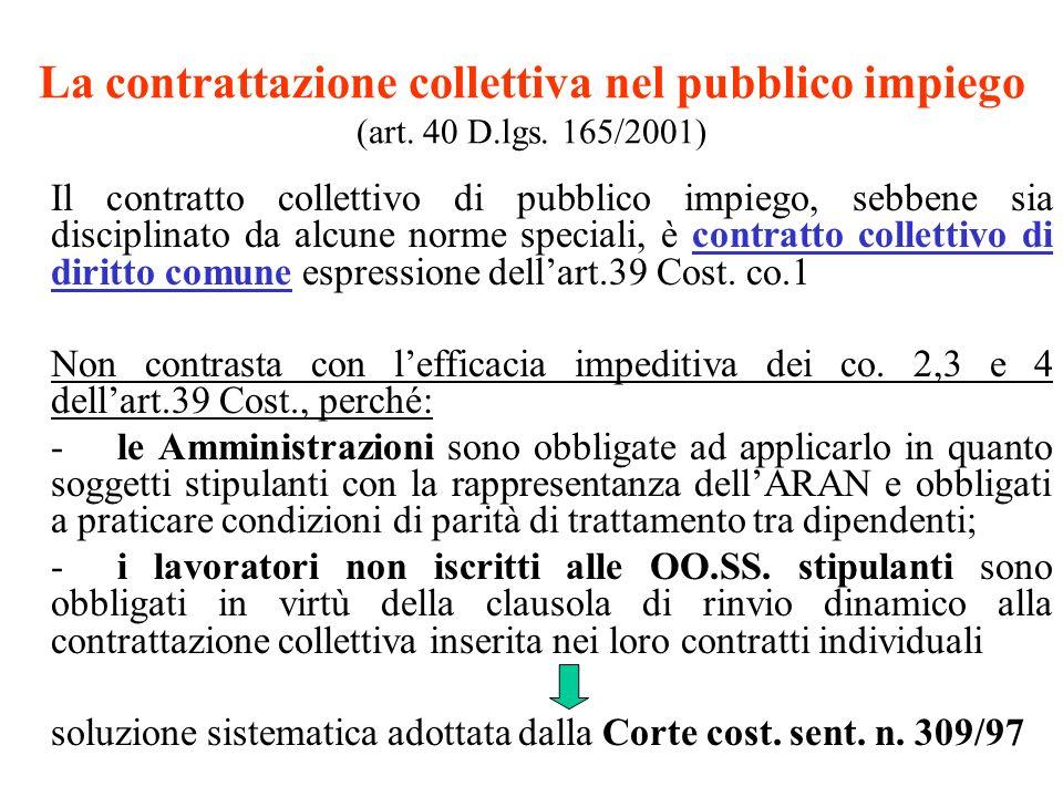La contrattazione collettiva nel pubblico impiego (art. 40 D.lgs. 165/2001) Il contratto collettivo di pubblico impiego, sebbene sia disciplinato da a