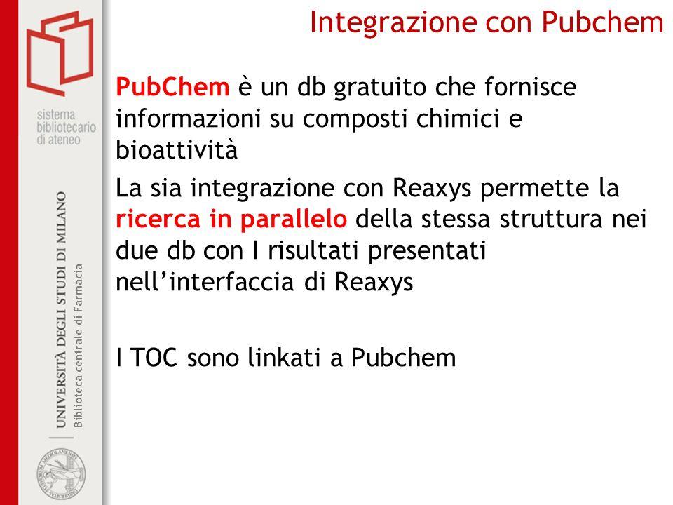 Biblioteca centrale di Farmacia Integrazione con Pubchem PubChem è un db gratuito che fornisce informazioni su composti chimici e bioattività La sia i