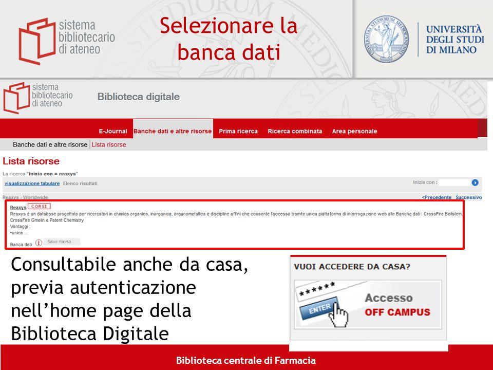 Biblioteca centrale di Farmacia Selezionare la banca dati Consultabile anche da casa, previa autenticazione nellhome page della Biblioteca Digitale