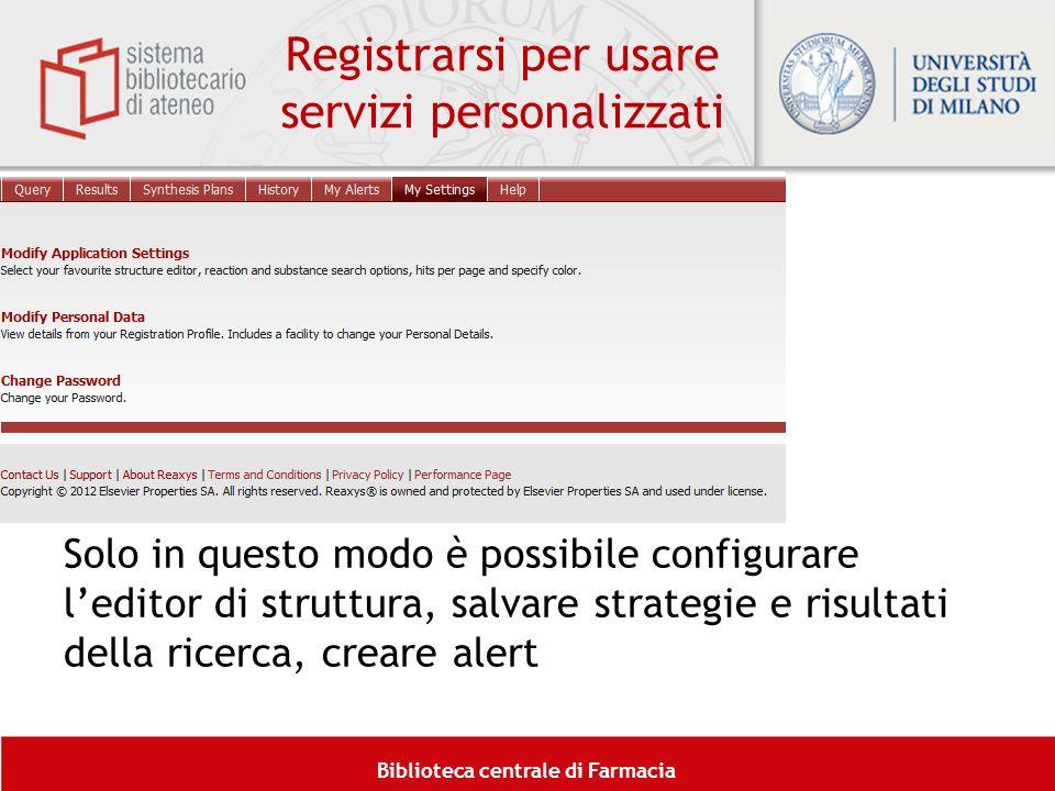Biblioteca centrale di Farmacia Registrarsi per usare servizi personalizzati Solo in questo modo è possibile configurare leditor di struttura, salvare