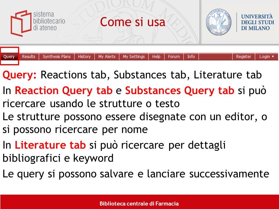 Biblioteca centrale di Farmacia Come si usa Query: Reactions tab, Substances tab, Literature tab In Reaction Query tab e Substances Query tab si può r