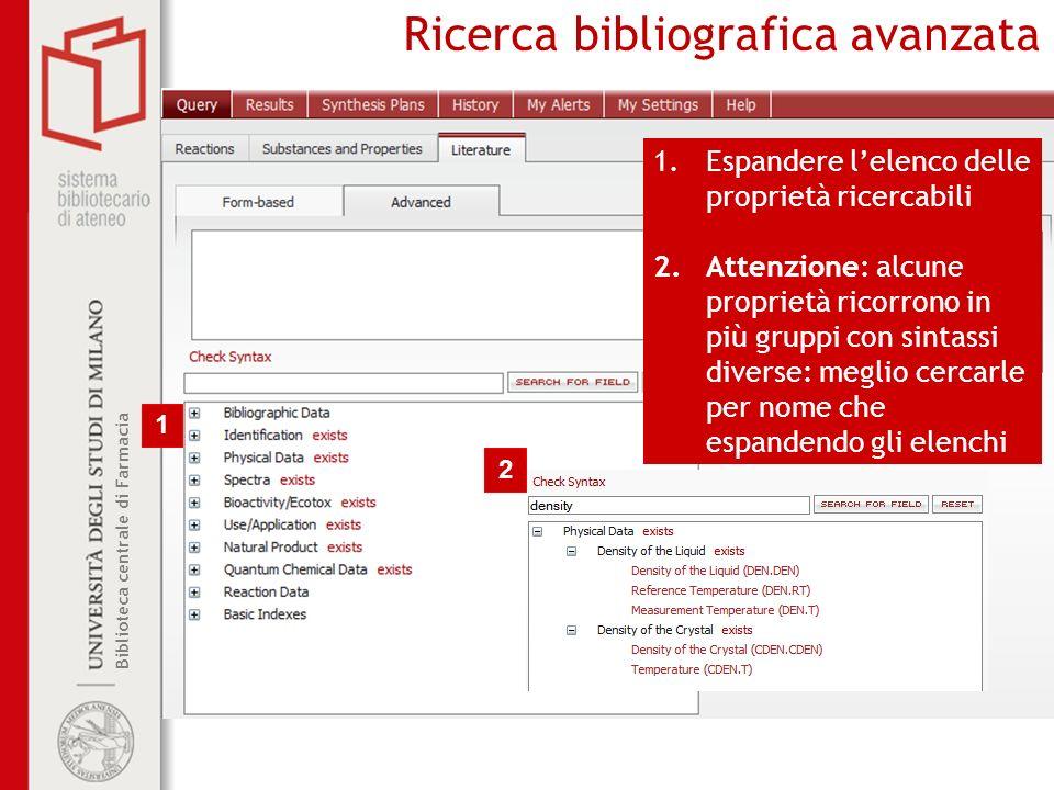 Biblioteca centrale di Farmacia Ricerca bibliografica avanzata 1.Espandere lelenco delle proprietà ricercabili 2.Attenzione: alcune proprietà ricorron