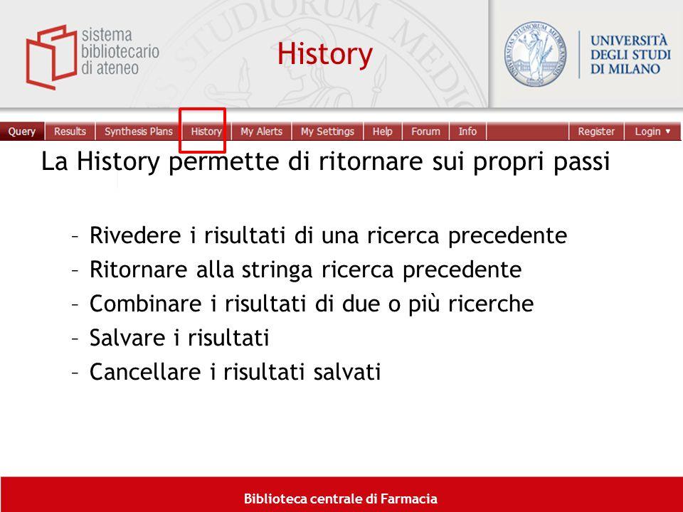 Biblioteca centrale di Farmacia History La History permette di ritornare sui propri passi –Rivedere i risultati di una ricerca precedente –Ritornare a