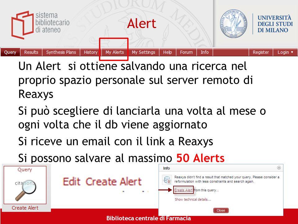 Biblioteca centrale di Farmacia Alert Un Alert si ottiene salvando una ricerca nel proprio spazio personale sul server remoto di Reaxys Si può sceglie