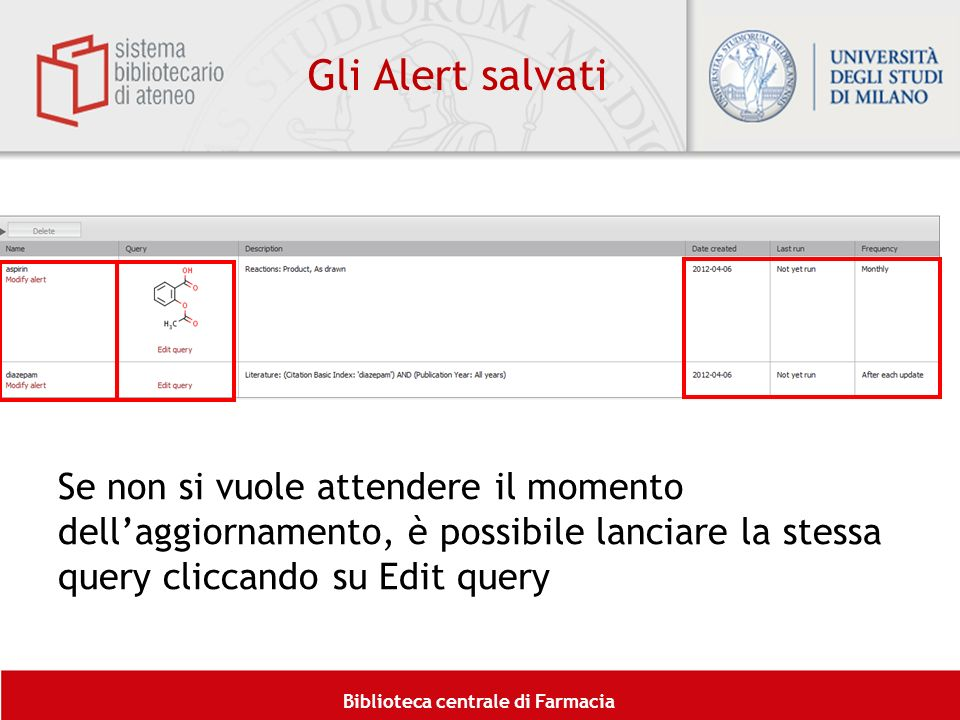 Biblioteca centrale di Farmacia Gli Alert salvati Se non si vuole attendere il momento dellaggiornamento, è possibile lanciare la stessa query cliccan