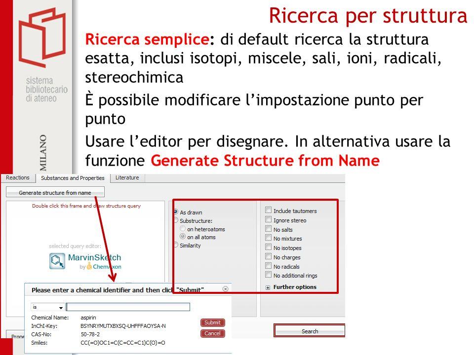 Biblioteca centrale di Farmacia Ricerca per struttura Ricerca semplice: di default ricerca la struttura esatta, inclusi isotopi, miscele, sali, ioni,