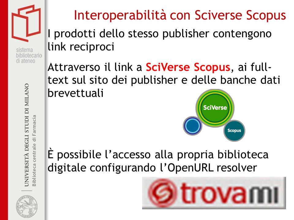 Biblioteca centrale di Farmacia Interoperabilità con Sciverse Scopus I prodotti dello stesso publisher contengono link reciproci Attraverso il link a