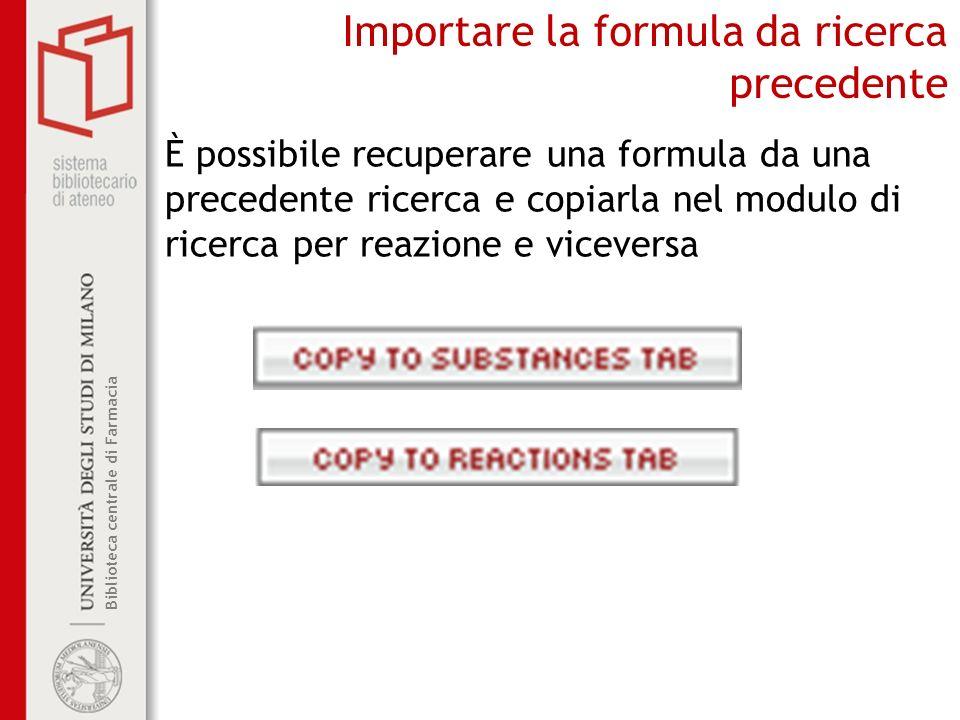 Biblioteca centrale di Farmacia Importare la formula da ricerca precedente È possibile recuperare una formula da una precedente ricerca e copiarla nel