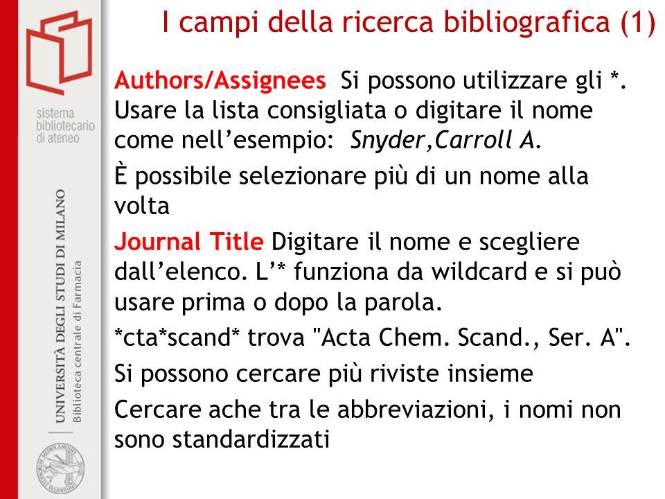 Biblioteca centrale di Farmacia I campi della ricerca bibliografica (1) Authors/Assignees Si possono utilizzare gli *. Usare la lista consigliata o di