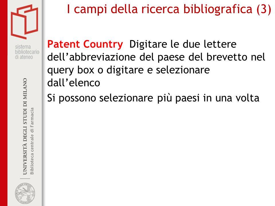 Biblioteca centrale di Farmacia I campi della ricerca bibliografica (3) Patent Country Digitare le due lettere dellabbreviazione del paese del brevett