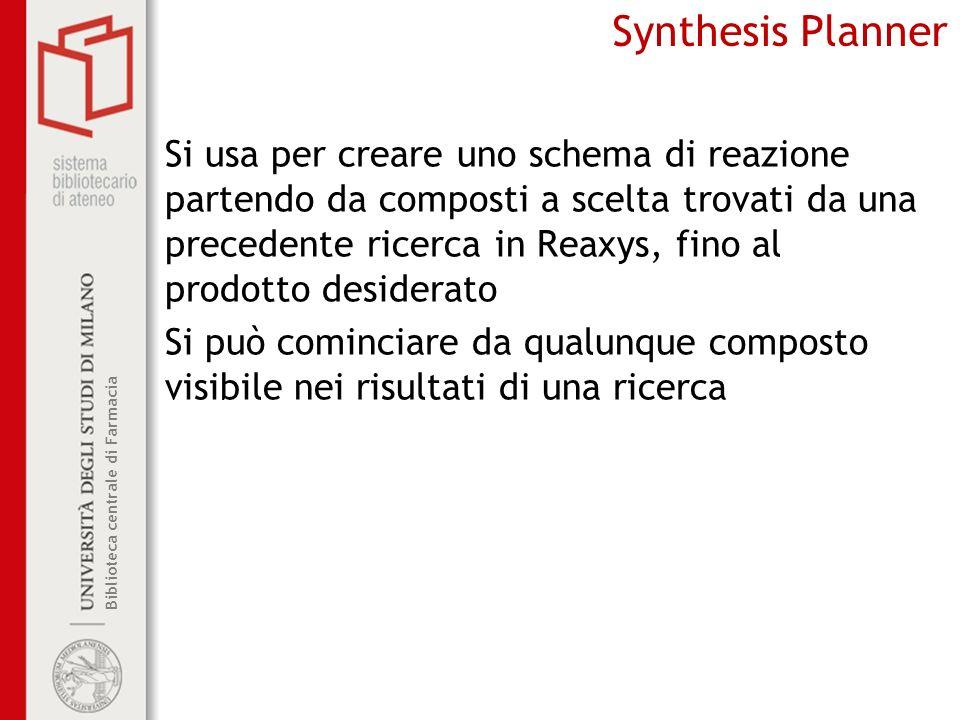 Biblioteca centrale di Farmacia Synthesis Planner Si usa per creare uno schema di reazione partendo da composti a scelta trovati da una precedente ric