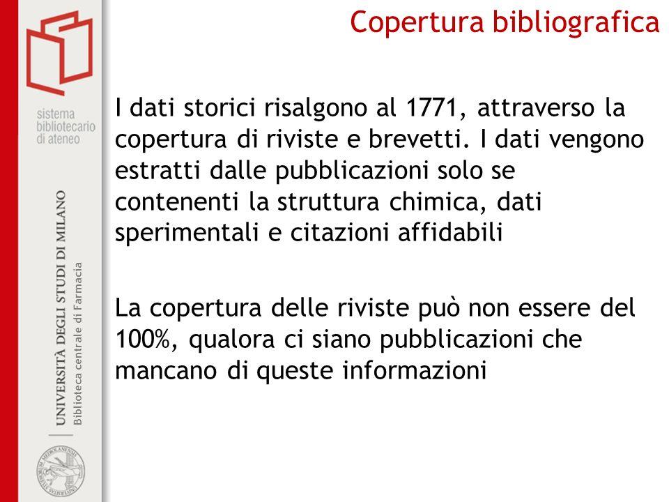 Biblioteca centrale di Farmacia Copertura bibliografica I dati storici risalgono al 1771, attraverso la copertura di riviste e brevetti. I dati vengon