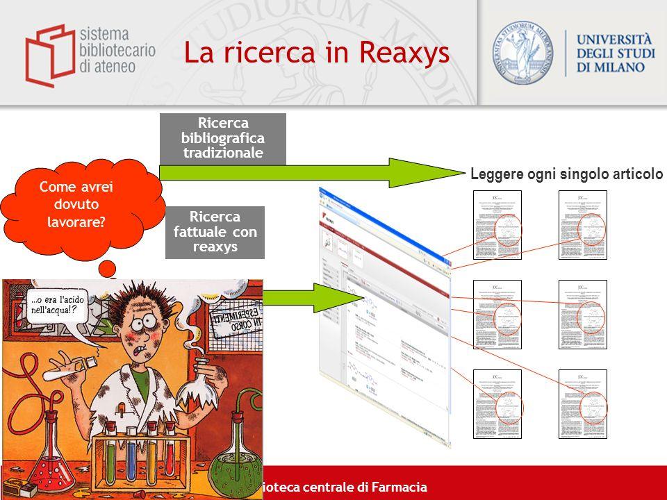 Biblioteca centrale di Farmacia 8 Come avrei dovuto lavorare? La ricerca in Reaxys Leggere ogni singolo articolo Ricerca bibliografica tradizionale Ri
