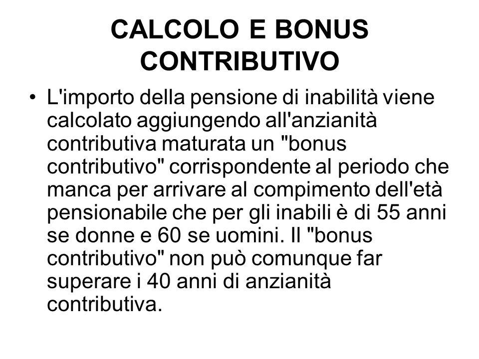 CALCOLO E BONUS CONTRIBUTIVO L'importo della pensione di inabilità viene calcolato aggiungendo all'anzianità contributiva maturata un