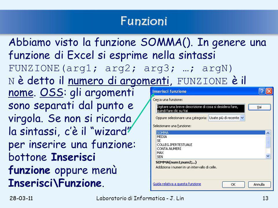 28-03-11Laboratorio di Informatica - J. Lin1328-03-11 Abbiamo visto la funzione SOMMA().