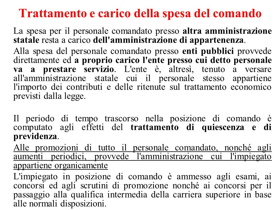 Trattamento e carico della spesa del comando La spesa per il personale comandato presso altra amministrazione statale resta a carico dell amministrazione di appartenenza.