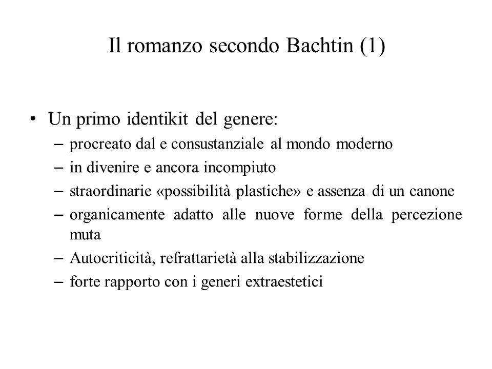 Il romanzo secondo Bachtin (1) Un primo identikit del genere: – procreato dal e consustanziale al mondo moderno – in divenire e ancora incompiuto – st