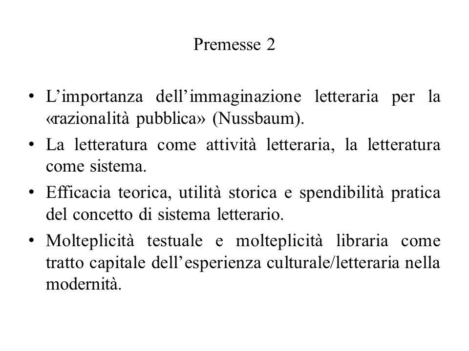 Premesse 2 Limportanza dellimmaginazione letteraria per la «razionalità pubblica» (Nussbaum). La letteratura come attività letteraria, la letteratura