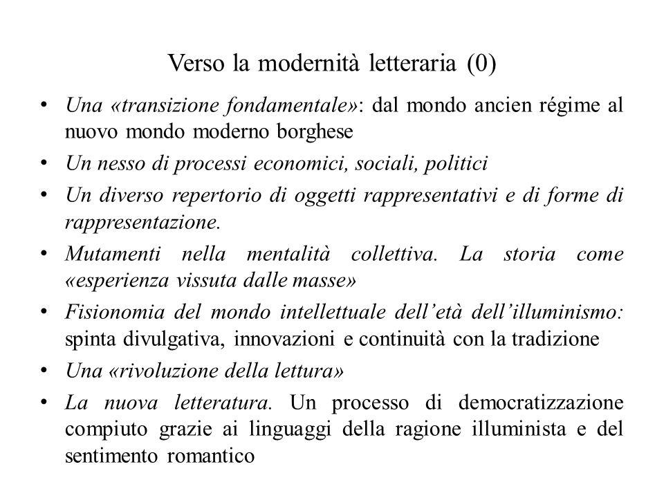 Verso la modernità letteraria (1) Una «transizione fondamentale»: dal mondo ancien régime al nuovo mondo moderno borghese.