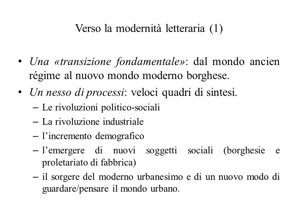 Verso la modernità letteraria (1) Una «transizione fondamentale»: dal mondo ancien régime al nuovo mondo moderno borghese. Un nesso di processi: veloc