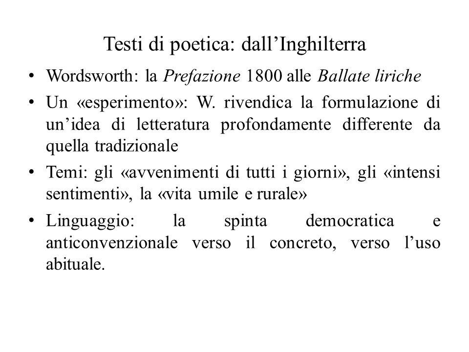 Testi di poetica: dallInghilterra Wordsworth: la Prefazione 1800 alle Ballate liriche Un «esperimento»: W. rivendica la formulazione di unidea di lett