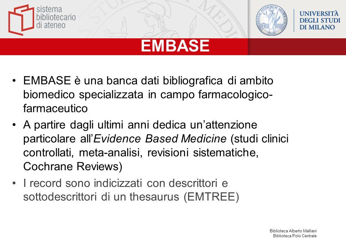 Biblioteca Alberto Malliani Biblioteca Polo Centrale CONTENUTI Embase oggi comprende i record provenienti da: Embase Classic 1947-1973 Embase (1974-oggi) Medline più Oldmedline I record presenti sia in Embase che in Medline sono deduplicati (è mantenuto solo il record di Embase)
