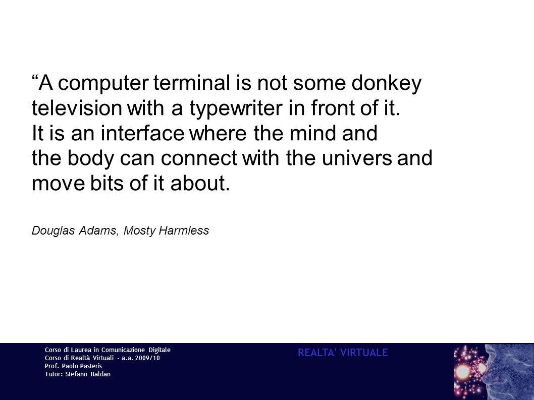 Corso di Laurea in Comunicazione Digitale Corso di Realtà Virtuali - a.a. 2009/10 Prof. Paolo Pasteris Tutor: Stefano Baldan REALTA' VIRTUALE A comput